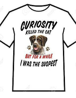 T Shirt = German Wirehaired Pointer Dog Breed - Curiosity Killed The Cat - L Xl