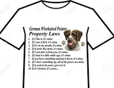 T Shirt = German Wirehair Wirehaired Pointer Dog - Property Laws Of The Breed