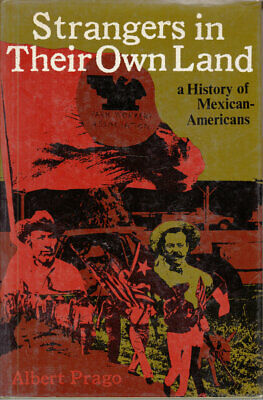 Strangers in Their Own Land: a History of Mexican-Americans