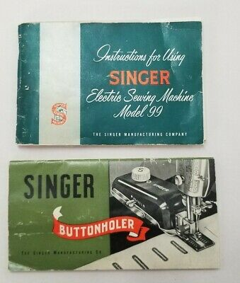 Instruction Booklets for Singer Sewing Machine Model 99 & Buttonholer