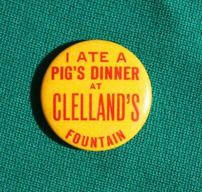 Great 1960s I ATE A PIG's DINNER at Clellands Fountain Ice Cream Advertising Pin