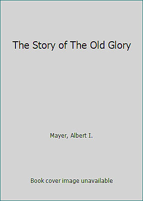 The Story of The Old Glory  (NoDust) by Mayer, Albert I.