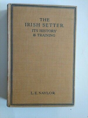 THE IRISH SETTER, Breed Book, 1932, 1st Edition, by L.E.Naylor