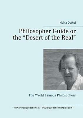 """Philosopher Guide or the """"Desert of the Real"""": The World Famous Philosophers,H"""