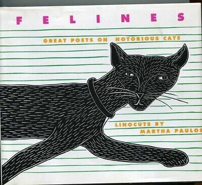 Felines Great Poets On Notorious Cats, Linocuts, Martha Paulos.  1St (2Nd)  H/B