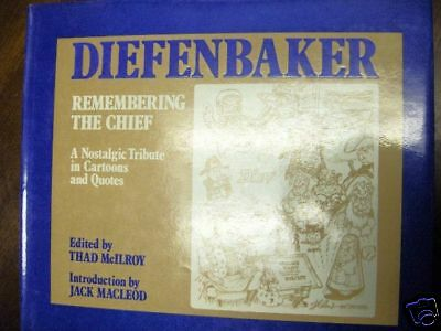 Book: DIEFENBAKER Remembering the Chief-Cartoons&Quotes