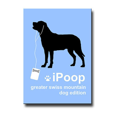 GREATER SWISS MOUNTAIN DOG iPoop FRIDGE MAGNET New DOG