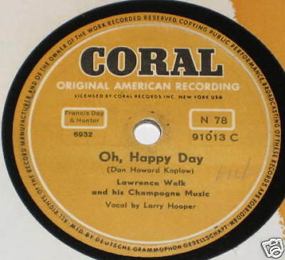 78rpm/Coral 91013/LAWRENCE WELK/OH HAPPY DAY/YOUR MOTHE