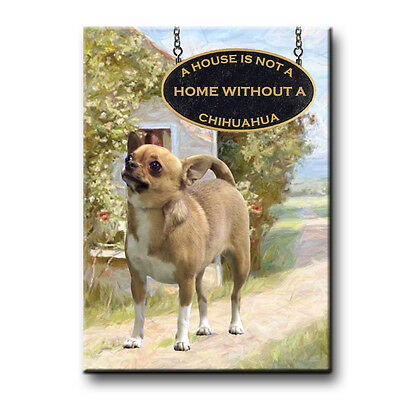 CHIHUAHUA House Is Not A Home FRIDGE MAGNET No 1 DOG