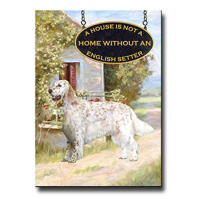 ENGLISH SETTER House Is Not A Home FRIDGE MAGNET No 1