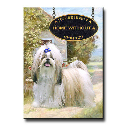 SHIH TZU a House Is Not A Home FRIDGE MAGNET New DOG Steel Cased