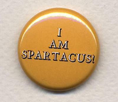 I AM SPARTACUS!  Badge Button Pin - COOL!