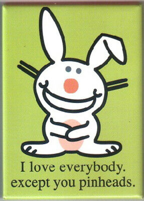 Happy Bunny I love everybody except you pinheads Magnet