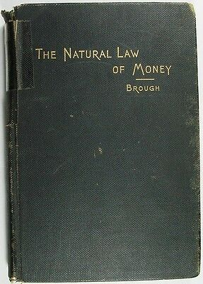 """1895 """"THE NATURAL LAW OF MONEY"""" WILLIAM BROUGH"""