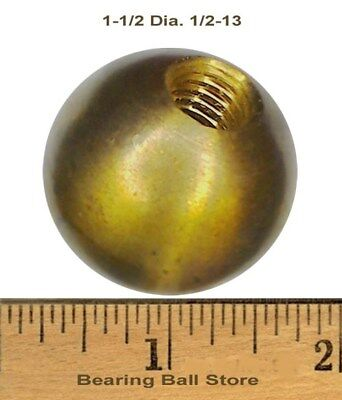 "One 1-1/2""  dia. threaded 1/2-13 brass ball drilled tapped"