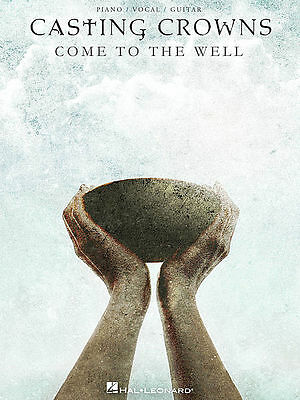 CASTING CROWNS - COME TO THE WELL PIANO/VOCAL/GUITAR SONGBOOK