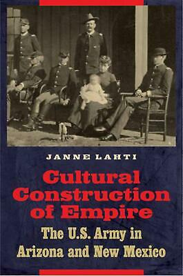 Cultural Construction of Empire: The U.S. Army in Arizona and New Mexico by Jann