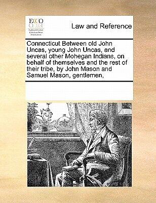 Connecticut Between Old John Uncas, Young John Uncas, and Several Other Moheg...