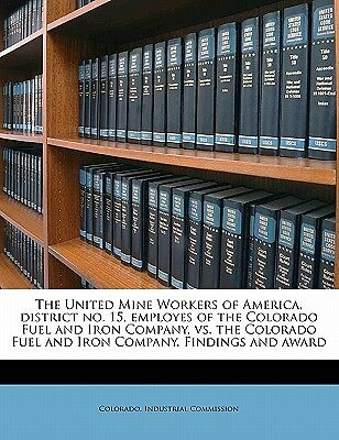 The United Mine Workers of America, District No. 15, Employes of the Colorado...
