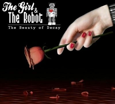 The Girl And The Robot The Beauty Of Decay CD