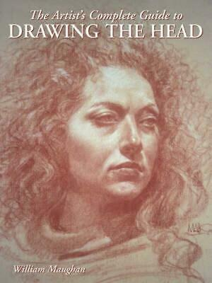 The Artist's Complete Guide to Drawing the Head by William L. Maughan (English)