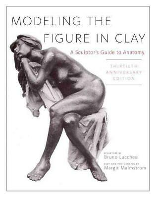 Modeling the Figure in Clay, 30th Anniversary Edition: A Sculptor's Guide to Ana