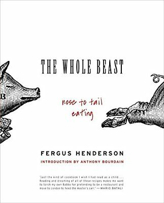 The Whole Beast: Nose to Tail Eating-Henderson, Fergus/ Bourdain, Anthony (INT)