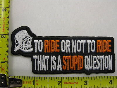 TO RIDE OR NOT TO RIDE THAT IS  A STUPID QUESTION  PATCH BIKER IRON-ON VEST NEW