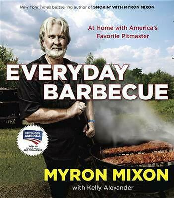 Everyday Barbecue: At Home with America's Favorite Pitmaster by Myron Mixon (Eng