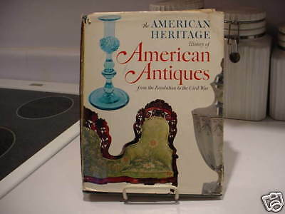 The American Heritage History of Antiques from the C...