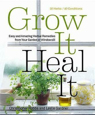 Grow It, Heal It: Natural and Effective Herbal Remedies from Your Garden or Wind
