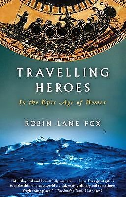 Travelling Heroes: In the Epic Age of Homer (Vintage) by Lane Fox, Robin