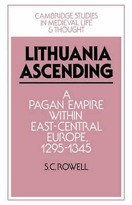 Lithuania Ascending: A Pagan Empire Within East-Central Europe, 1295 1345: A Pag