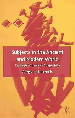 Subjects in the Ancient and Modern World: On Hegel's Theory of Subjectivity by A