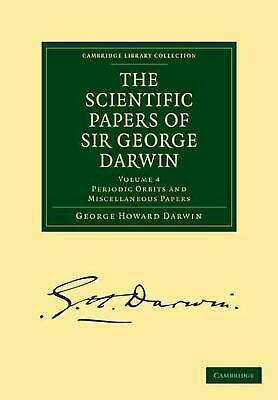 The Scientific Papers of Sir George Darwin: Periodic Orbits and Miscellaneous Pa