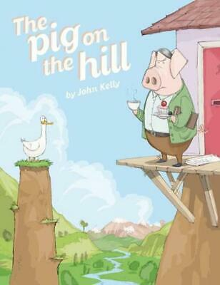 The Pig on the Hill by John Kelly (English) Hardcover Book Free Shipping!