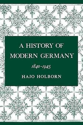 A History of Modern Germany, Volume 3: 1840-1945 by Hajo Holborn (English) Paper