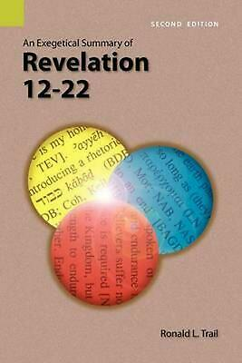 An Exegetical Summary of Revelation 12-22, 2nd Edition by Ronald L. Trail (Engli