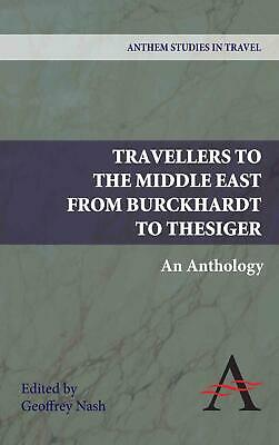 Travellers to the Middle East from Burckhardt to Thesiger: An Anthology by Geoff