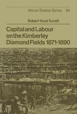 NEW Capital and Labour on the Kimberley Diamond Fields, 1871 1890 by Robert Vica