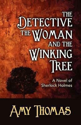 The Detective, the Woman and the Winking Tree: A Novel of Sherlock Holmes by Amy