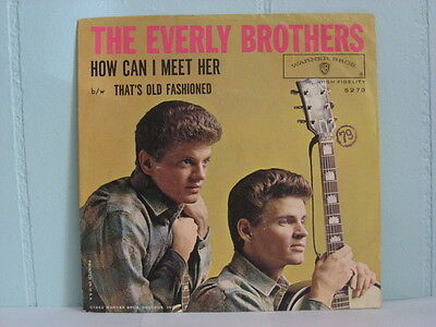 45 PS  THE EVERLY BROTHERS How Can I Meet Her - That's Old Fashion  NM- EB527