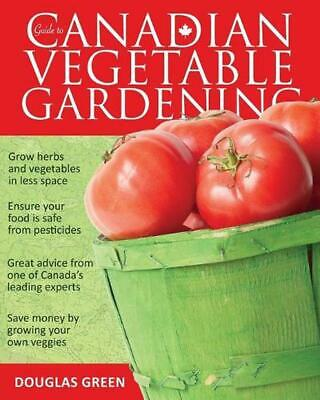 Guide to Canadian Vegetable Gardening by Douglas Green (English) Paperback Book