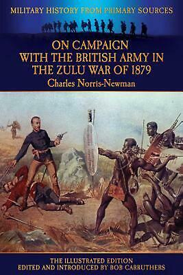 On Campaign with the British Army in the Zulu War of 1879 - The Illustrated Edit