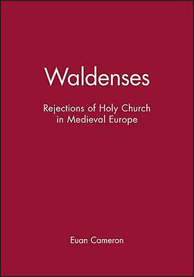 Waldenses: Rejections of Holy Church in Medieval Europe by Euan Cameron (English