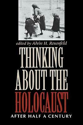 Thinking about the Holocaust: After Half a Century by Alvin H. Rosenfeld (Englis