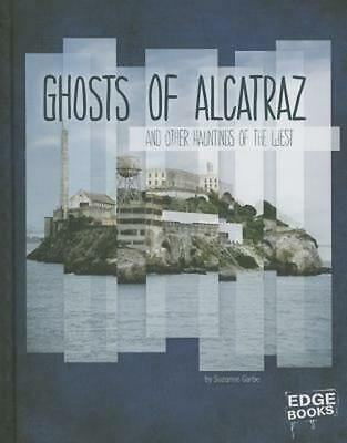 Ghosts of Alcatraz and Other Hauntings of the West by Suzanne Garbe (English) Li