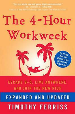 The 4-Hour Workweek: Escape 9-5, Live Anywhere, and Join the New Rich by Timothy