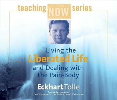 Living the Liberated Life and Dealing with the Pain-Body by Eckhart Tolle (Engli