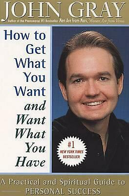 How to Get What You Want and Want What You Have by John Gray (English) Paperback